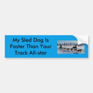My Sled Dog Is Faster Than Your Track All-star Bumper Sticker