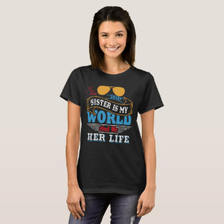 My Smart Sister Is My World And Me Her Life T-Shirt