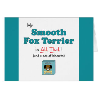 My Smooth Fox Terrier is All That! Greeting Cards