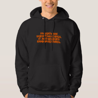 My software doesn't have bugs, it just develops... hoodie