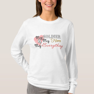 My Soldier, Hero, Everything T-Shirt