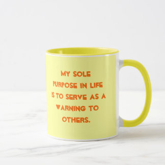 My sole purpose in life is to serve as a warnin... mug