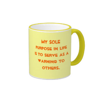 My sole purpose in life is to serve as a warnin... ringer mug
