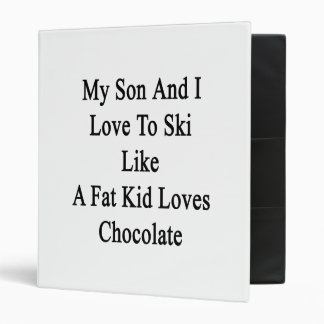 My Son And I Love To Ski Like A Fat Kid Loves Choc 3 Ring Binders