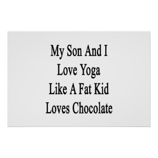 My Son And I Love Yoga Like A Fat Kid Loves Chocol Poster