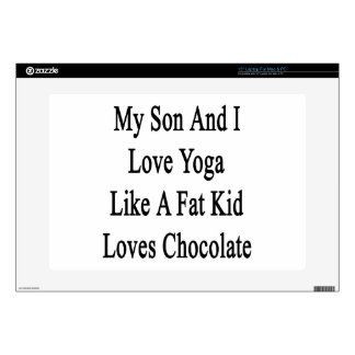 "My Son And I Love Yoga Like A Fat Kid Loves Chocol Skin For 15"" Laptop"