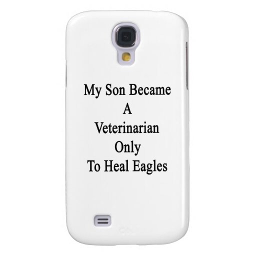 My Son Became A Veterinarian Only To Heal Eagles Samsung Galaxy S4 Covers