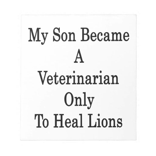 My Son Became A Veterinarian Only To Heal Lions Note Pad