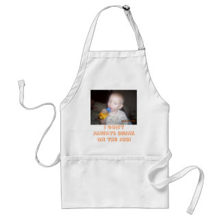 my son Blade, I don't always drink on the job! Adult Apron