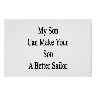 My Son Can Make Your Son A Better Sailor. Poster