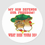 My Son Defends Our Freedom What Does Yours Do Round Sticker