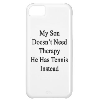 My Son Doesn't Need Therapy He Has Tennis Instead. Case For iPhone 5C