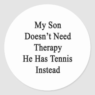 My Son Doesn't Need Therapy He Has Tennis Instead. Classic Round Sticker