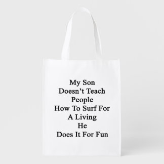 My Son Doesn't Teach People How To Surf For A Livi Reusable Grocery Bag