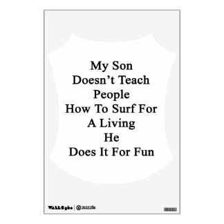 My Son Doesn't Teach People How To Surf For A Livi Wall Decal