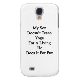 My Son Doesn't Teach Yoga For A Living He Does It Galaxy S4 Cover