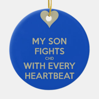 My Son Fights CHD with every heart beat Ceramic Ornament