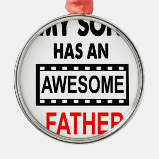 My Son Has An Awesome Father Metal Ornament