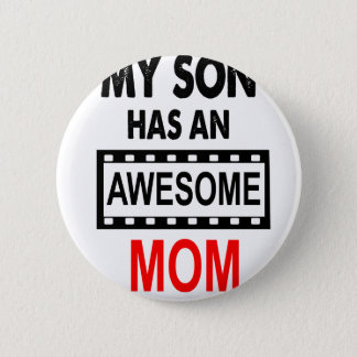 My Son Has An Awesome Mom Pinback Button