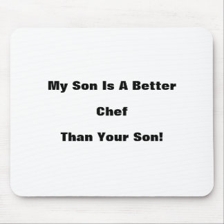 My Son Is A Better Chef Than Your Son! Mouse Pad