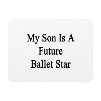 My Son Is A Future Ballet Star Flexible Magnet
