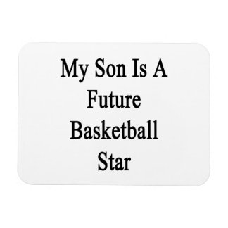 My Son Is A Future Basketball Star Rectangular Magnets