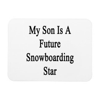 My Son Is A Future Snowboarding Star Flexible Magnets