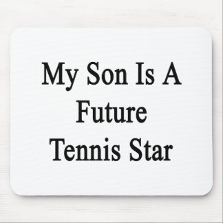 My Son Is A Future Tennis Star Mousepads