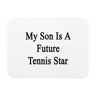 My Son Is A Future Tennis Star Rectangular Magnets
