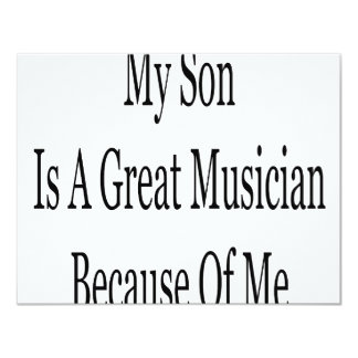 """My Son Is A Great Musician Because Of Me 4.25"""" X 5.5"""" Invitation Card"""