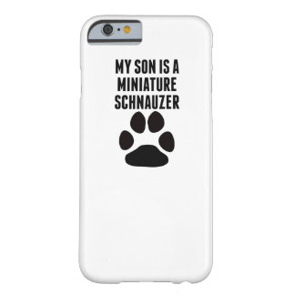My Son Is A Miniature Schnauzer Barely There iPhone 6 Case