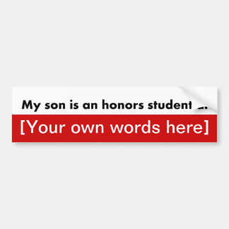my-son-is-an-honors-student-at-template bumper sticker
