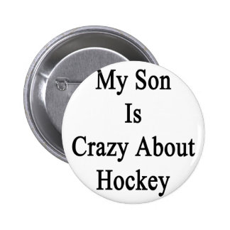 My Son Is Crazy About hockey Pinback Button