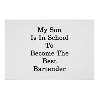 My Son Is In School To Become The Best Bartender . Poster