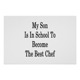My Son Is In School To Become The Best Chef Poster