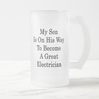My Son Is On His Way To Become A Great Electrician 16 Oz Frosted Glass Beer Mug