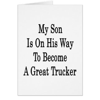 My Son Is On His Way To Become A Great Trucker Stationery Note Card