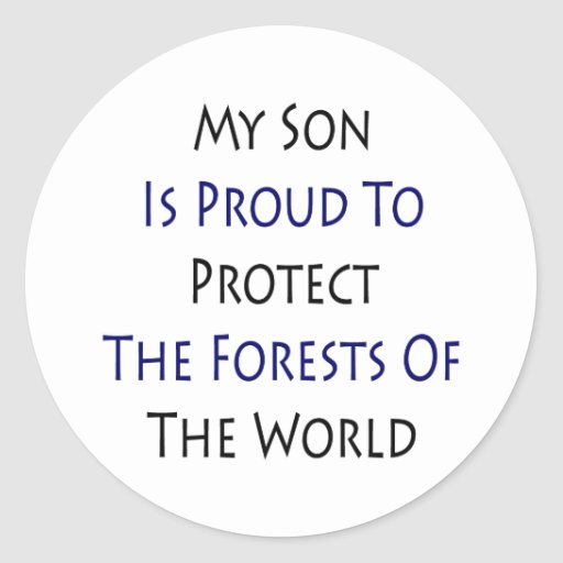 My Son Is Proud To Protect The Forests Of The Worl Classic Round Sticker