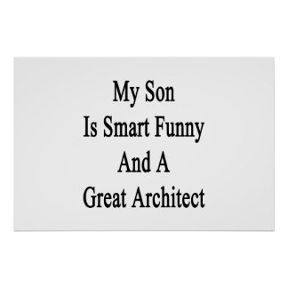 My Son Is Smart Funny And A Great Architect Poster