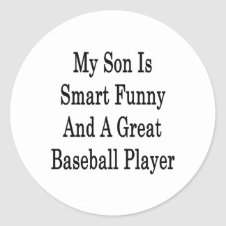 My Son Is Smart Funny And A Great Baseball Player Round Stickers