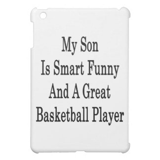 My Son Is Smart Funny And A Great Basketball Playe iPad Mini Cases