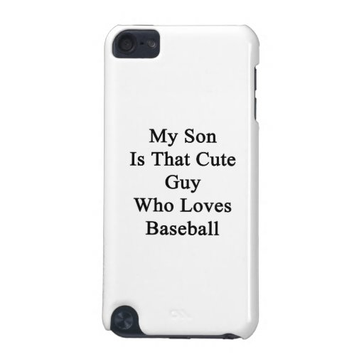 My Son Is That Cute Guy Who Loves Baseball iPod Touch 5G Covers