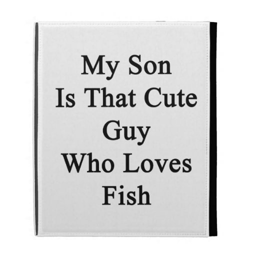 My Son Is That Cute Guy Who Loves Fish iPad Folio Cases