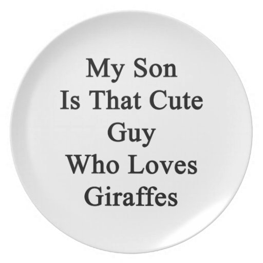 My Son Is That Cute Guy Who Loves Giraffes Plate