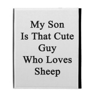 My Son Is That Cute Guy Who Loves Sheep iPad Folio Cover