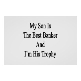 My Son Is The Best Banker And I'm His Trophy Poster