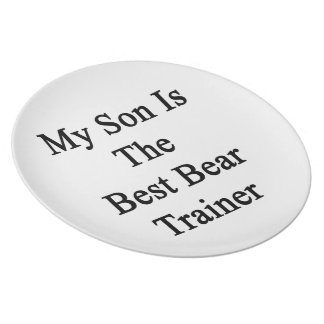 My Son Is The Best Bear Trainer Dinner Plates