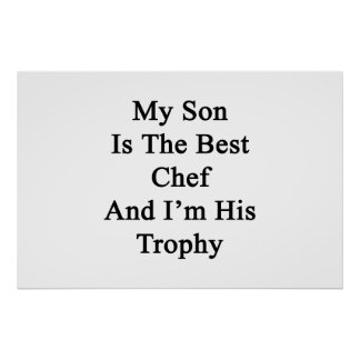 My Son Is The Best Chef And I'm His Trophy Poster