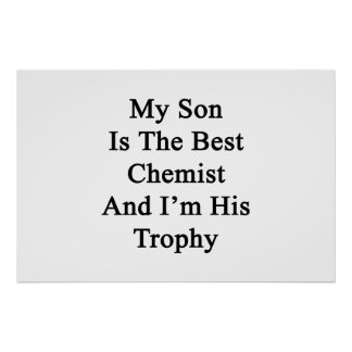 My Son Is The Best Chemist And I'm His Trophy Poster