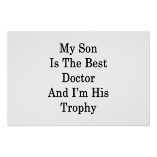 My Son Is The Best Doctor And I'm His Trophy Poster
